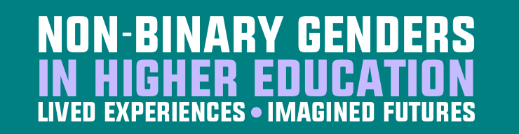 non-binary genders in higher education: lived experiences, imagined futures